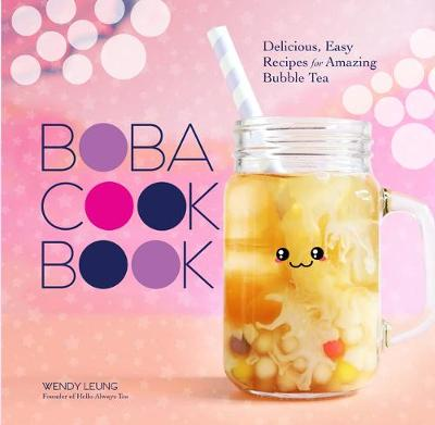 The Boba Cookbook: Delicious and Easy Recipes for Amazing Bubble Tea