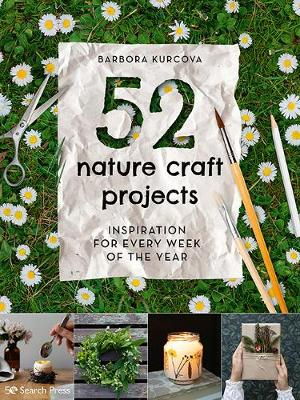 52 Nature Craft Projects: Inspiration for Every Week of the Year