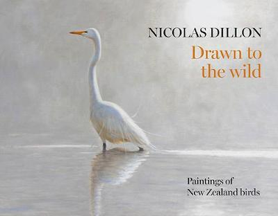 Nicolas Dillon Drawn to the Wild: New Zealand Bird Painting
