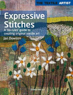 The Textile Artist: Expressive Stitches: A 'No-Rules' Guide to Creating Original Textile Art