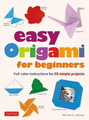 Easy Origami for Beginners: Full-color instructions for 20 simple projects