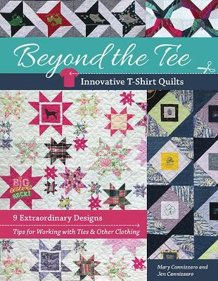 Beyond the Tee, Innovative T-Shirt Quilts: 9 Extraordinary Designs, Tips for Working with Ties & Other Clothing