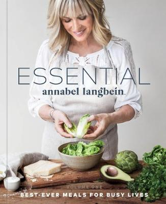 Essential Annabel Langbein: Best-Ever Meals for Busy Lives: Vol.1