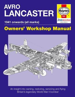 Avro Lancaster Owners' Workshop Manual: 1941 onwards (all marks)