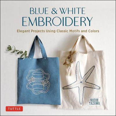 Blue & White Embroidery: Elegant Projects Using Classic Motifs and Colors