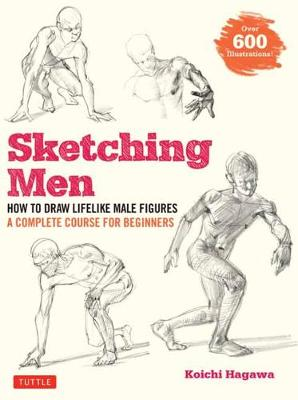 Sketching Men: How to Draw Lifelike Male Figures, A Complete Course for Beginners (over 600 illustrations)