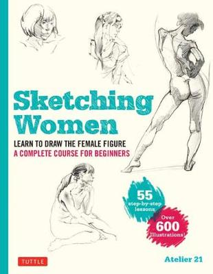 Sketching Women: Learn to Draw Lifelike Female Figures, A Croquis Course for Beginners – over 600 illustrations