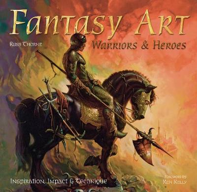 Fantasy Art: Warriors and Heroes: Inspiration, Impact & Technique in Fantasy Art