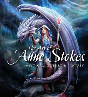 The Art of Anne Stokes: Mystical, Gothic & Fantasy