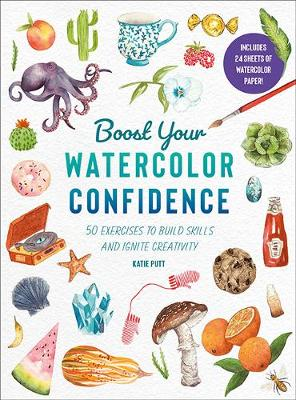 Boost Your Watercolour Confidence: 50 Exercises to Build Skills and Ignite Creativity