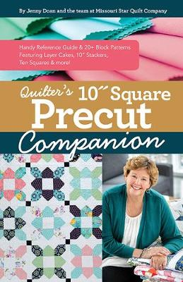 Quilter's 10″ Square Precut Companion: Handy Reference Guide & 20+ Block Patterns, Featuring Layer Cakes, 10″ Stackers, Ten Squares and More!