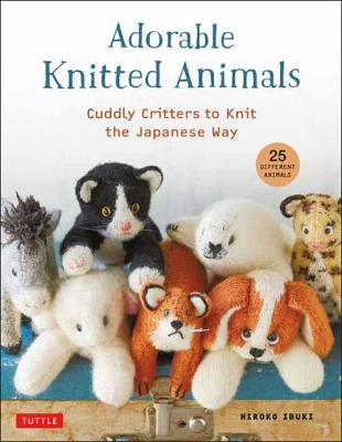 Adorable Knitted Animals: Cuddly Critters to Knit the Japanese Way (25 Different Toy Animals)