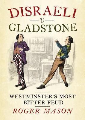Disraeli v Gladstone: Westminster's Most Bitter Feud