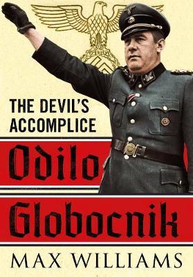 Odilo Globocnik: The Devil's Accomplice