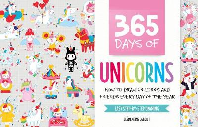 365 Days of Unicorns: How to Draw Unicorns and Friends Every Day of the Year