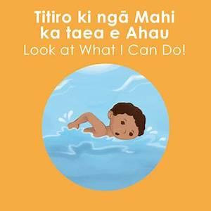 Titiro Ki Nga Mahi Ka Taea E Ahau Look At What I Can Do