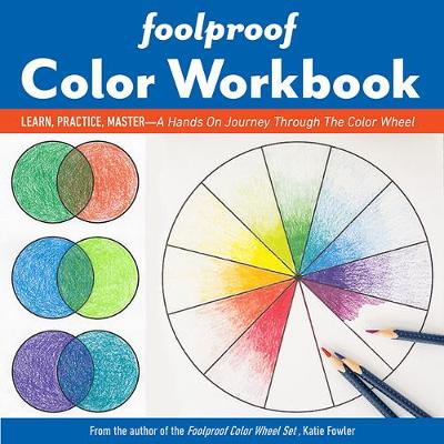 Foolproof Color Workbook: Learn, Practice, Master – a Hands on Journey Through the Color Wheel
