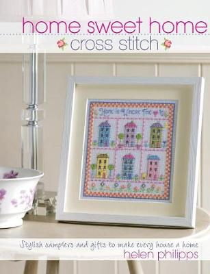 Home Sweet Home Cross Stitch: Stylish Samplers and Gifts to Give Your Home a Hug
