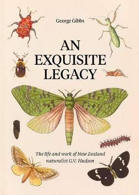 An Exquisite Legacy: The work and art of New Zealand naturalist G.V. Hudson