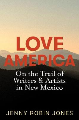 Love America On The Trail Of Writers & Artists In New Mexico