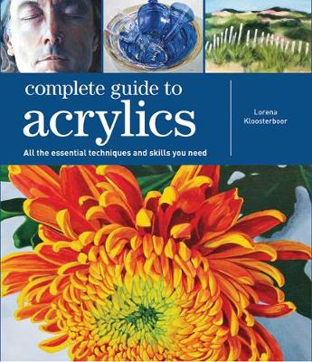 Complete Guide to Acrylics: All the Essential Techniques and Skills You Need