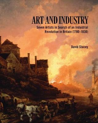 Art and Industry: Seven Artists in search of an Industrial Revolution in Britain (1780-1830)