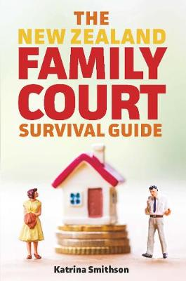 The New Zealand Family Court Survival Guide