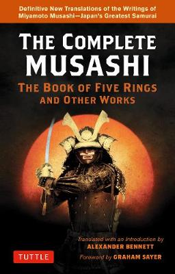 Complete Musashi: The Book of Five Rings and Other Works: Definitive New Translations of the Writings of Miyamoto Musashi – Japan's Greatest Samurai!
