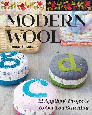 Modern Wool: 12 Applique Projects to Get You Stitching