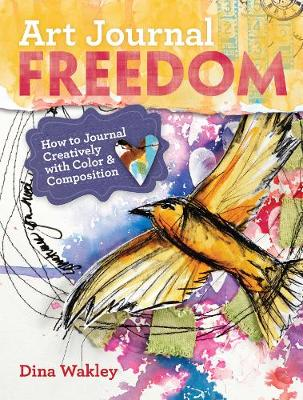 Art Journal Freedom How To Journal Creatively With Colour & Composition