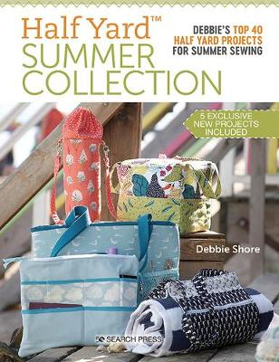 Half Yard (TM) Summer Collection: Debbie'S Top 40 Half Yard Projects for Summer Sewing