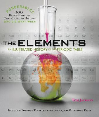 The Elements: An Illustrated History of the Periodic Table (Ponderables)