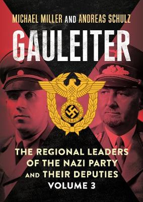 Gauleiter: The Regional Leaders of the Nazi Party and Their Deputies: 3: Fritz Sauckel to Hans Zimmermann