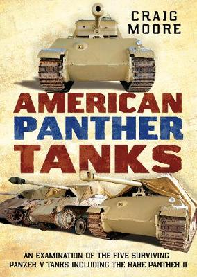 American Panther Tanks: An Examination of the Five Surviving Panzer V Tanks including the Rare Panther II