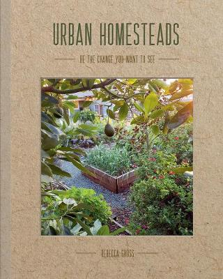 Urban Homesteads: Be the change you want to see