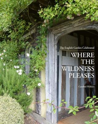 Where the Wildness Pleases: The English Garden Celebrated