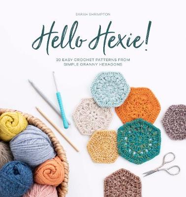 Hello Hexie!: 20 easy crochet patterns from simple granny hexagons