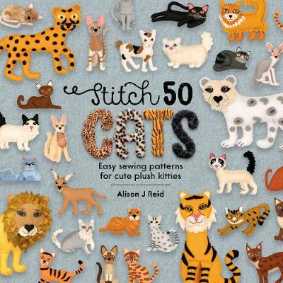 Stitch 50 Cats: Easy sewing patterns for cute plush kitties