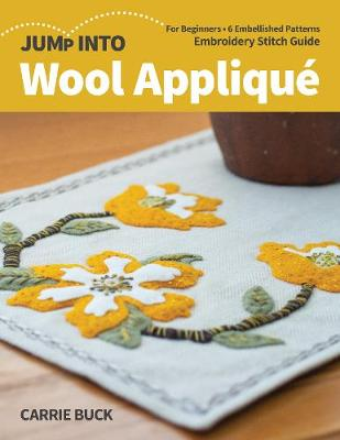 Jump Into Wool Applique: For Beginners; 6 Embellished Patterns; Embroidery Stitch Guide