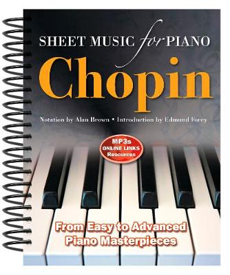 Frederic Chopin: Sheet Music for Piano: From Easy to Advanced; Over 25 masterpieces