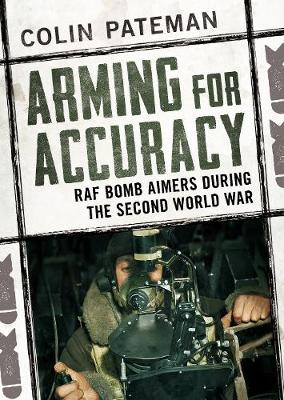 Arming for Accuracy: RAF Bomb Aimers During the Second World War