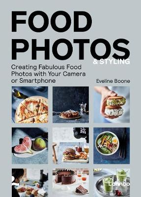 Food Photos and Styling: Creating Fabulous Food Photos with Your Camera or Smartphone