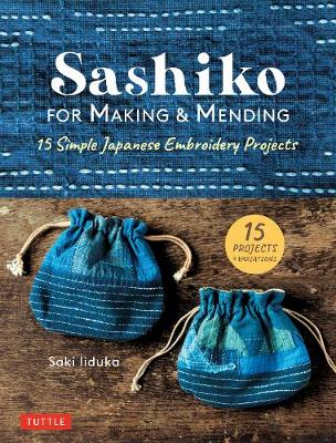 Sashiko for Making and Mending: Simple and Easy Japanese Embroidery Projects
