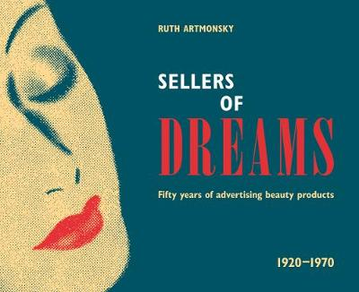 Sellers of Dreams: Fifty years of the advertising of beauty products 1920-1970