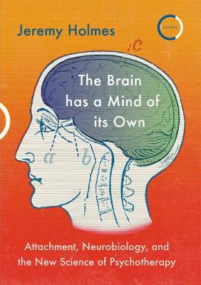 The Brain has a Mind of its Own: Attachment, Neurobiology and the New Science of Psychotherapy