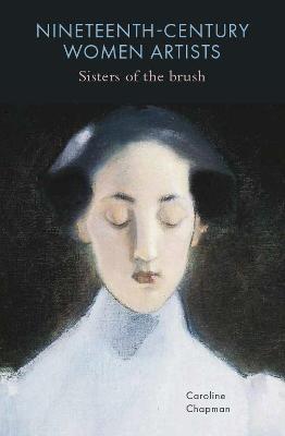 Nineteenth-Century Women Artists: Sisters of the Brush