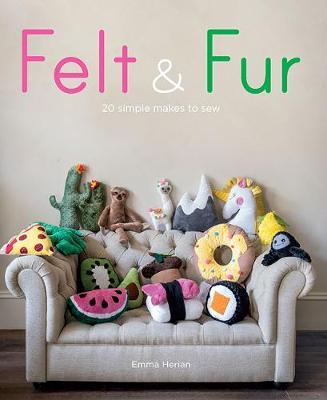 Felt & Fur: 20 simple makes to sew