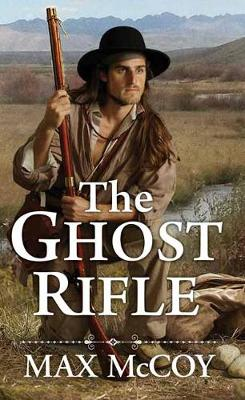 The Ghost Rifle: A Novel of America's Last Frontier
