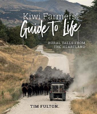 Kiwi Farmers' Guide To Life: Rural Tales from the Heartland