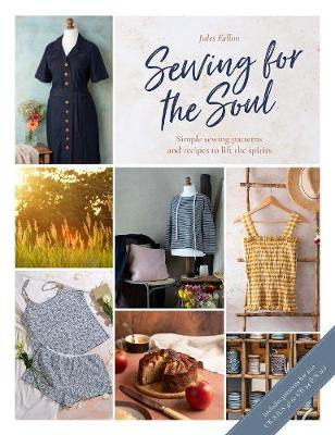Sewing For The Soul: Simple sewing projects to lift the spirits